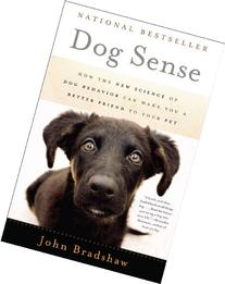 Dog Sense: How the New Science of Dog Behavior Can Make You