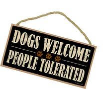 """Dogs Welcome People Tolerated 5"""" x 10"""" wood sign plaque"""