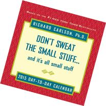 Don't Sweat the Small Stuff 2015 Day-to-Day Calendar: and it
