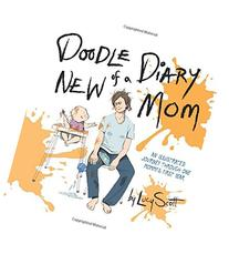 Doodle Diary of a New Mom: An Illustrated Journey Through