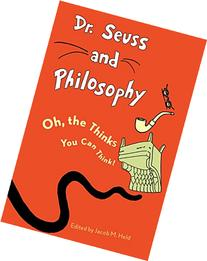 Dr. Seuss and Philosophy: Oh, the Thinks You Can Think