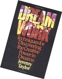 Dream Work: Techniques for Discovering the Creative Power in