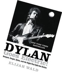 Dylan Goes Electric!: Newport, Seeger, Dylan, and the Night
