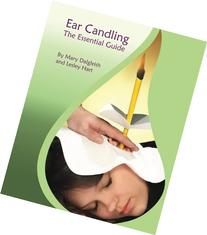 Ear Candling - The Essential Guide: Ear Candling - The