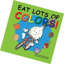 Eat Lots of Colors: A Colorful Look at Healthy Nutrition for