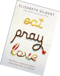 Eat, Pray, Love: One Woman's Search for Everything Across