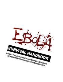 Ebola Survival Handbook: A Collection of Tips, Strategies,