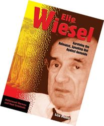 Elie Wiesel: Surviving the Holocaust, Speaking Out Against