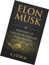 Elon Musk: Biography of a Self-Made Visionary, Entrepreneur