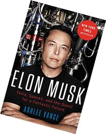 Elon Musk: Tesla, SpaceX, and the Quest for a Fantastic
