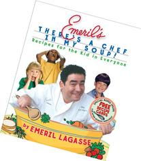 Emeril's There's a Chef in My Soup! Recipes for the Kid in