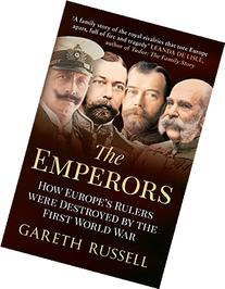 The Emperors: How Europe's Greatest Rulers Were Destroyed by