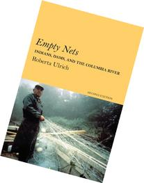 Empty Nets, 2nd ed: Indians, Dams, and the Columbia River