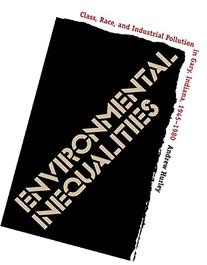 Environmental Inequalities: Class, Race, and Industrial Pollution in Gary, Indiana, 1945-1980