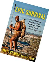 Epic Survival: Extreme Adventure, Stone Age Wisdom, and