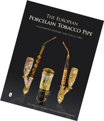 The European Porcelain Tobacco Pipe: Illustrated History for