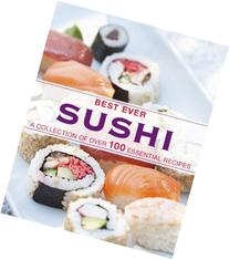 Best Ever Sushi: A Collection of Over 100 Essential Recipes