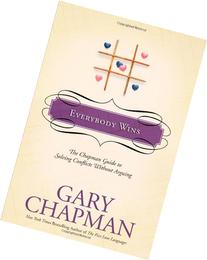 Everybody Wins : The Chapman Guide to Solving Conflicts