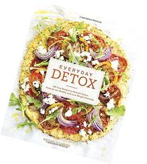 Everyday Detox: 100 Easy Recipes to Remove Toxins, Promote
