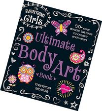 The Everything Girls Ultimate Body Art Book: 50+ Cool Doodle