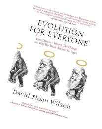 Evolution for Everyone: How Darwin's Theory Can Change the