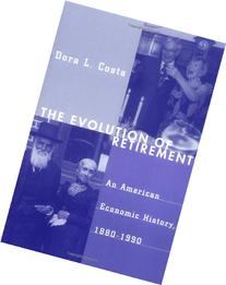 Evolution of Retirement : An American Economic History, 1880