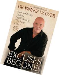 Excuses Begone!: How to Change Lifelong, Self-Defeating