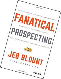 Fanatical Prospecting: The Ultimate Guide to Opening Sales