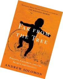 Far From the Tree: Parents, Children and the Search for