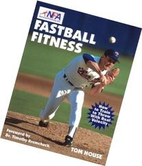 Fastball Fitness: The Art and Science of Training to Throw