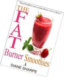 The Fat Burner Smoothies: The Recipe Book of Fat Burning