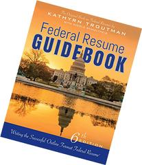Federal Resume Guidebook 6th Ed,: Writing the Successful