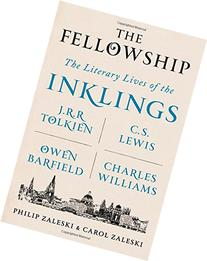 The Fellowship: The Literary Lives of the Inklings: J.R.R.