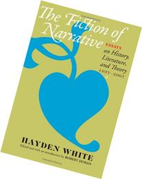 the fiction of narrative essays on history The paperback of the the fiction of narrative: essays on history, literature, and theory, 1957-2007 by hayden white at barnes & noble free shipping on.