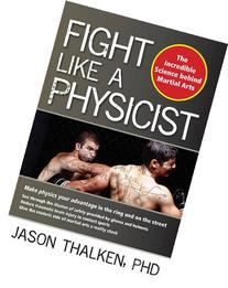 Fight Like a Physicist: The Incredible Science Behind