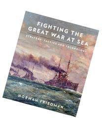 Fighting the Great War at Sea: Strategy, Tactics and