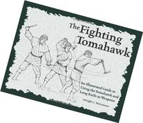 The Fighting Tomahawk: An Illustrated Guide to Using the