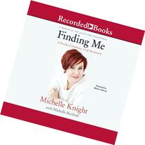 Finding Me: A Decade of Darkness, a Life Reclaimed: A Memoir