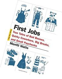 First Jobs: True Tales of Bad Bosses, Quirky Coworkers, Big