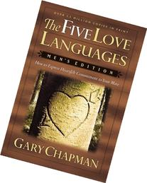 The Five Love Languages: How to Express Heartfelt Commitment