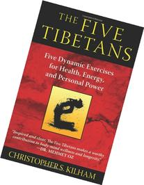 The Five Tibetans: Five Dynamic Exercises for Health, Energy
