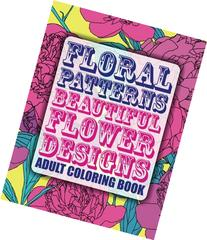 Floral Patterns Beautiful Flower Designs Adult Coloring Book