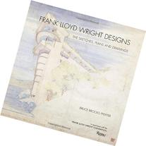 Frank Lloyd Wright Designs: The Sketches, Plans, and