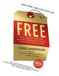 Free: How Today's Smartest Businesses Profit by Giving