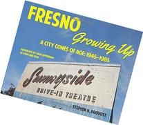 Fresno Growing Up: A City Comes of Age: 1945-1985