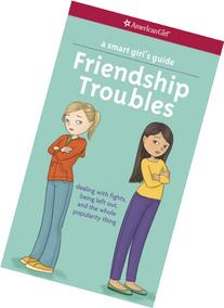 A Smart Girl's Guide: Friendship Troubles : Dealing with