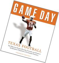 Game Day: Texas Football: The Greatest Games, Players,