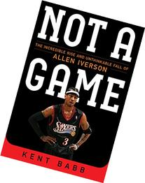 Not a Game: The Incredible Rise and Unthinkable Fall of