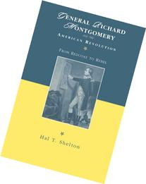 General Richard Montgomery and the American Revolution: From