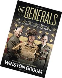 The Generals: Patton, MacArthur, Marshall, and the Winning